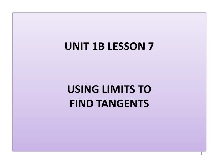 unit 1b lesson 7 using limits to find tangents n.