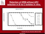 retention of drm without arv selection in b na c isolates in vitro