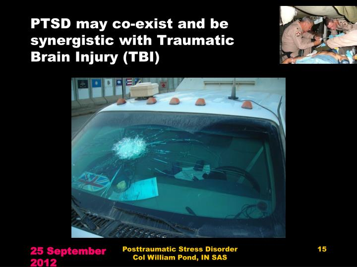 PTSD may co-exist and be synergistic with Traumatic Brain Injury (TBI)