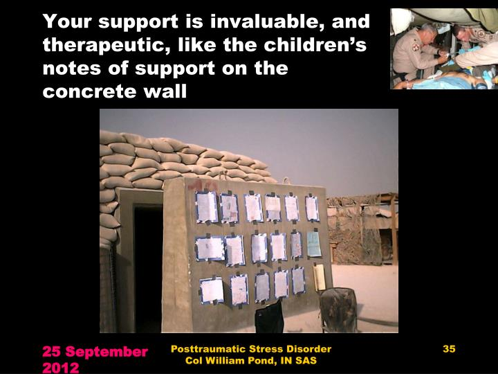 Your support is invaluable, and therapeutic, like the children's notes of support on the concrete wall