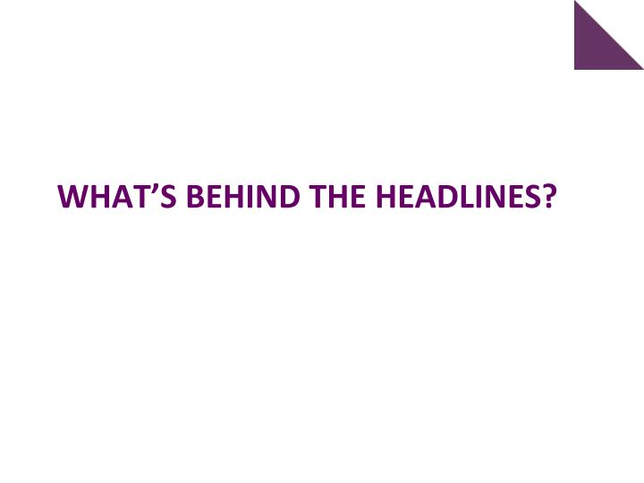 What s behind the headlines
