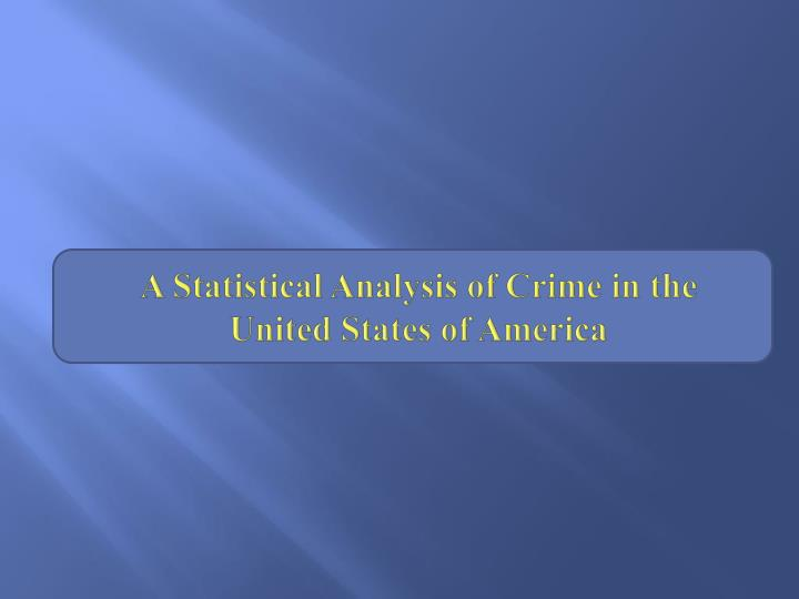 a statistical analysis of crime in the united states of america n.
