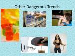 other dangerous trends
