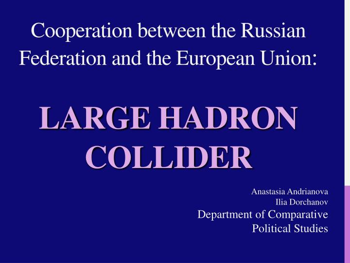 cooperation between the russian federation and the european union large hadron collider n.