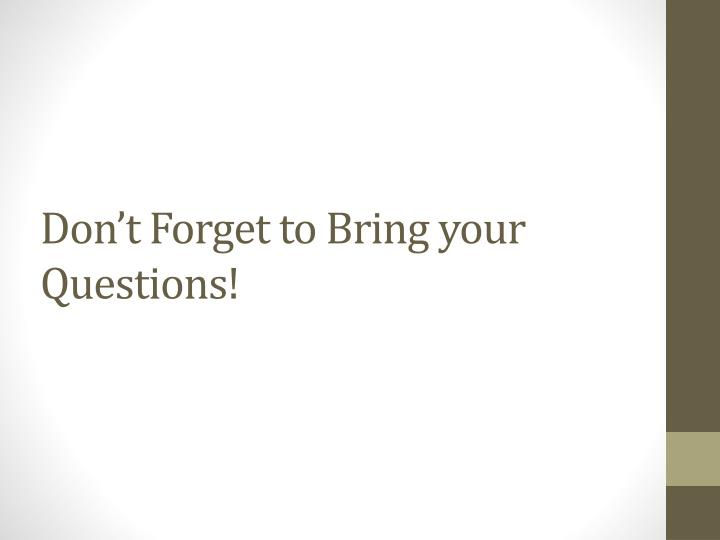 Don't Forget to Bring your Questions!