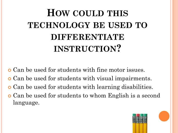 How could this technology be used to differentiate instruction?