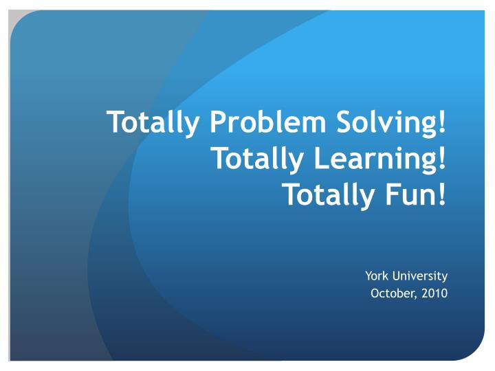 totally problem solving totally learning totally fun n.