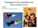 strategies for the competitive sex often come at a cost