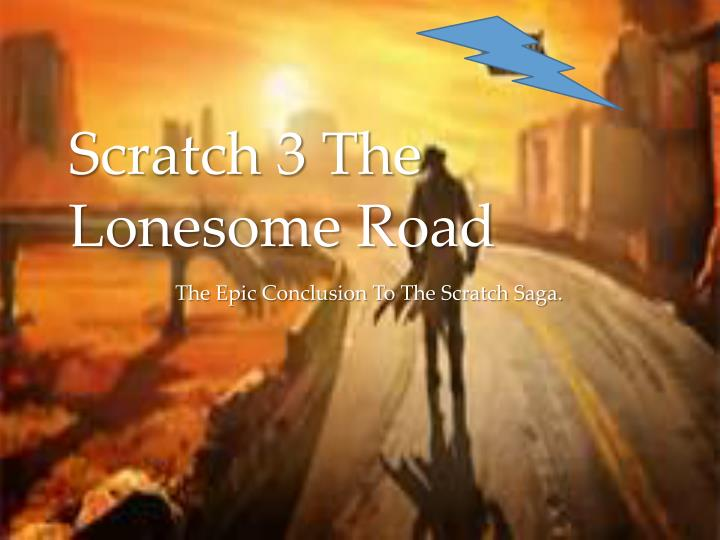 scratch 3 the lonesome road n.