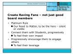 create raving fans not just good board members