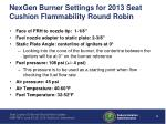 nexgen burner settings for 2013 seat cushion flammability round robin
