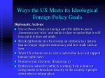 ways the us meets its ideological foreign policy goals1