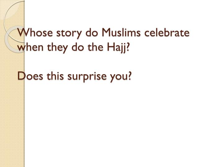 Whose story do Muslims celebrate when they do the Hajj?