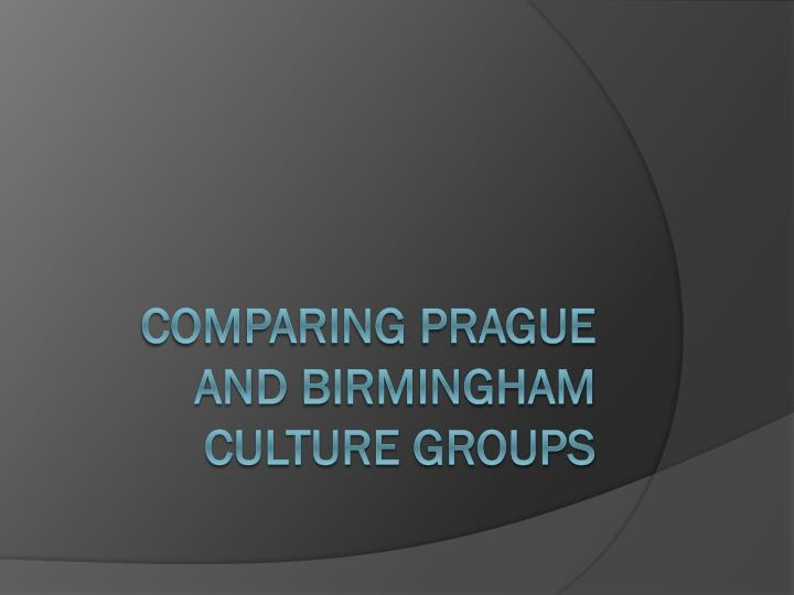 comparing prague and birmingham culture groups n.