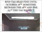 rfid tag read fine until october 18 th sometime between the 18 th and the 25 th the tag was cut