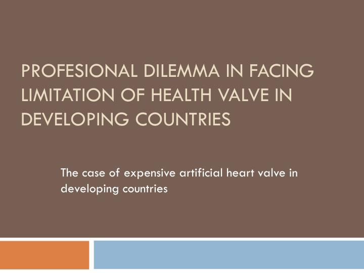 profesional dilemma in facing limitation of health valve in developing countries n.