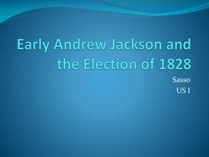 early andrew jackson and the election of 1828 n.