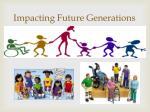 impacting future generations