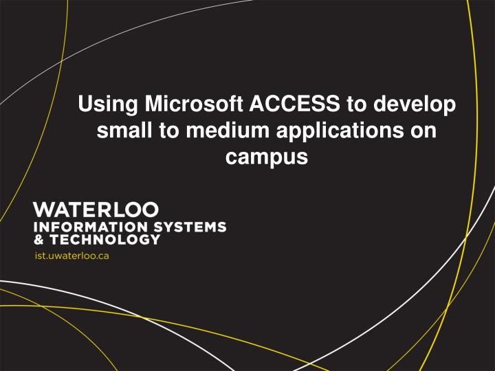 using microsoft access to develop small to medium applications on campus n.