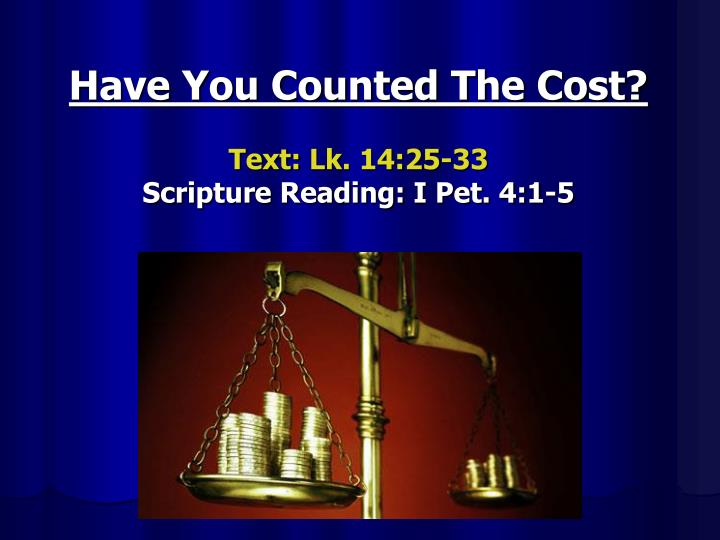 have you counted the cost text lk 14 25 33 scripture reading i pet 4 1 5 n.