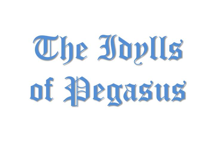 the idylls of pegasus n.