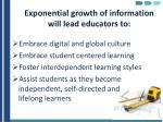 exponential growth of information will lead educators to