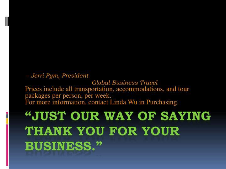 -- Jerri Pym, President