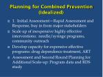 planning for combined prevention idealized