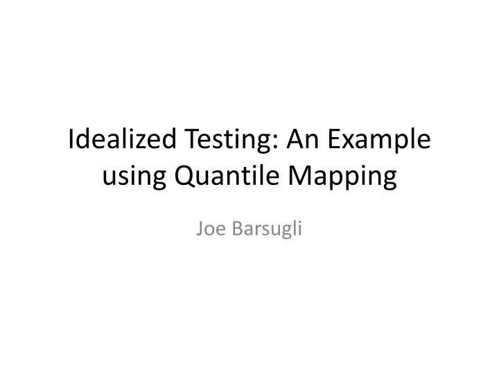 idealized testing an example using quantile mapping n.