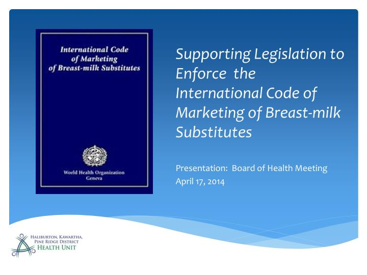 supporting legislation to enforce the international code of marketing of breast milk substitutes n.