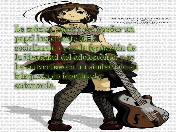 La música puede desempeñar un papel importante en la socialización y en la formación de la