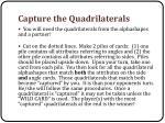 capture the quadrilaterals