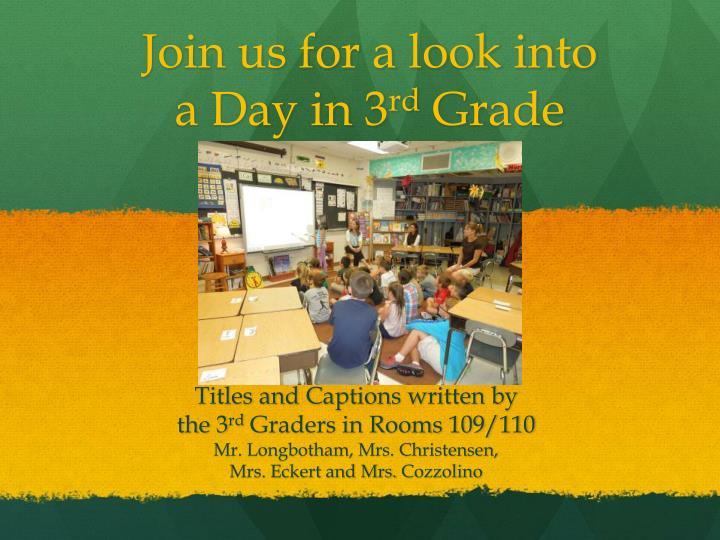 join us for a look into a day in 3 rd grade n.