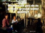 what could you do to protect ground water quality