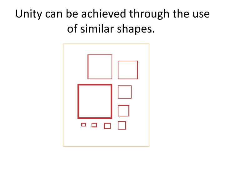Unity can be achieved through the use of similar shapes.
