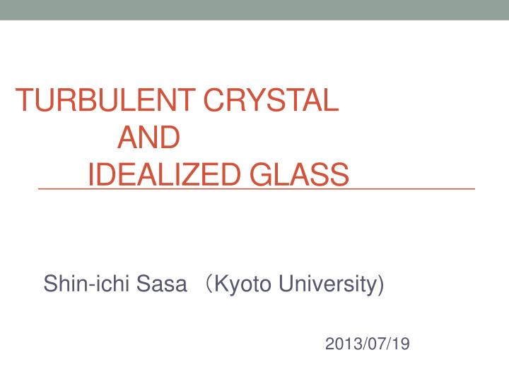 turbulent crystal and idealized glass n.