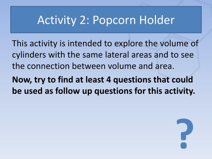 Activity 2: Popcorn Holder