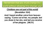 remember that you must change the world without allowing it to change you3