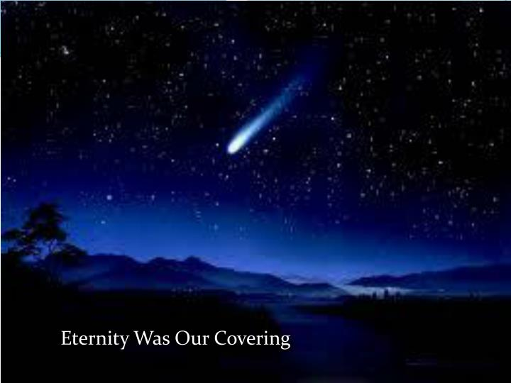 eternity was our covering n.