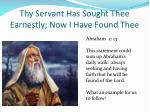 thy servant has sought thee earnestly now i have found thee