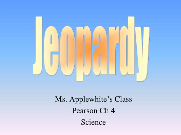 ms applewhite s class pearson ch 4 science n.