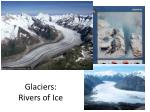 glaciers rivers of ice