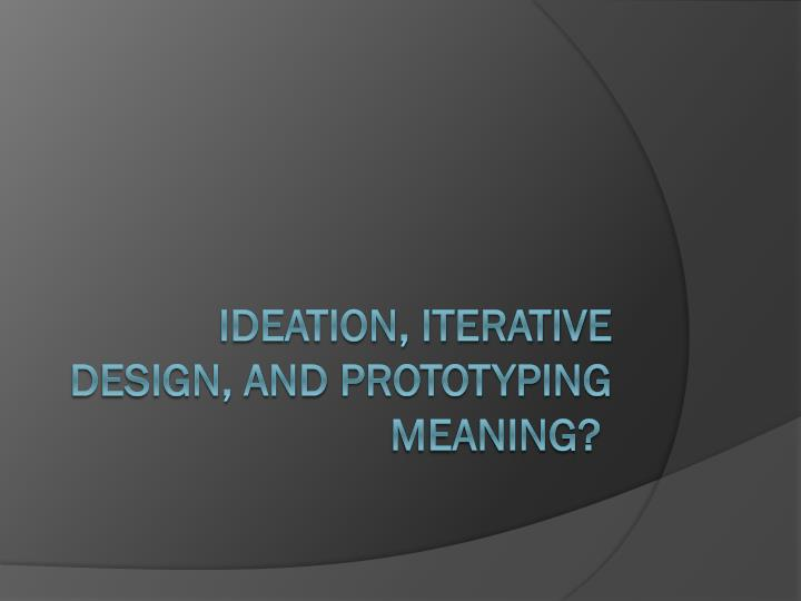 ideation iterative design and prototyping meaning n.