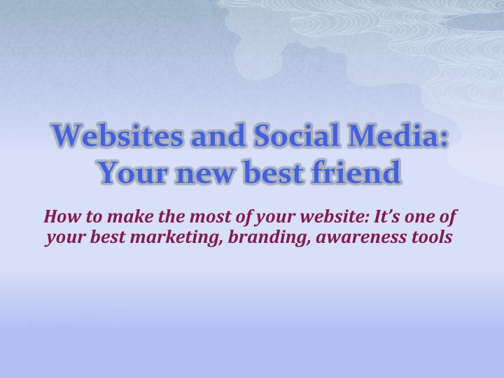 websites and social media your new best friend n.