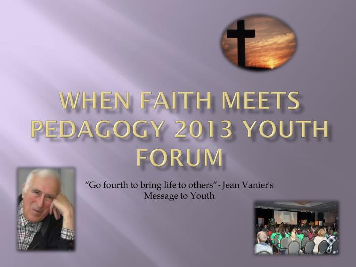when faith meets pedagogy 2013 youth forum n.