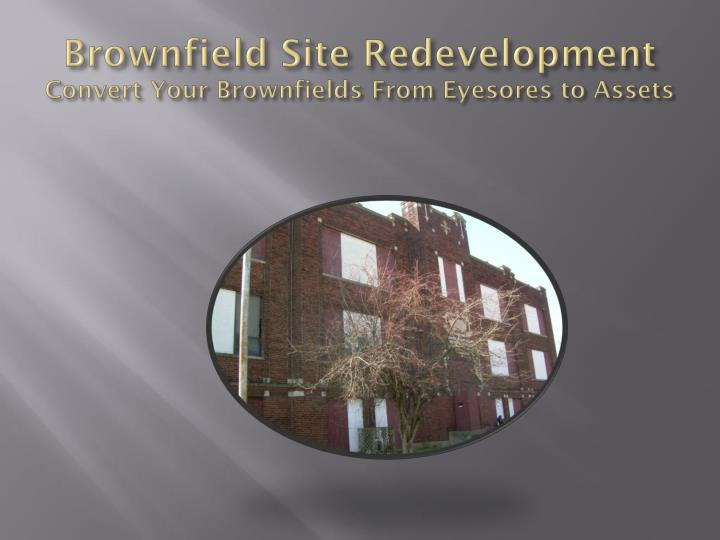 brownfield site redevelopment convert your brownfields from eyesores to assets n.