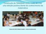 constru o do tangram como modo de criar uma atitude positiva diante do conhecimento da matem tica