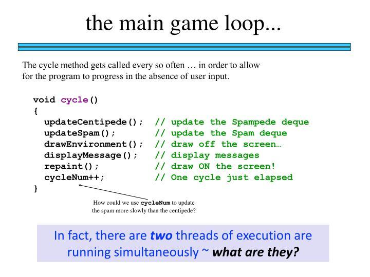 the main game loop...