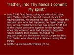 father into thy hands i commit my spirit