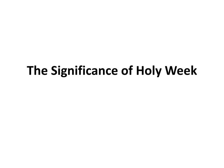 the significance of holy week n.